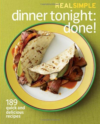 Real Simple Dinner Tonight -- Done!: 189 quick and delicious recipes by Editors of Real Simple Magazine