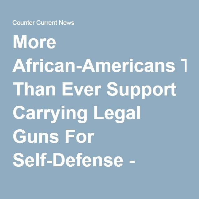More African-Americans Than Ever Support Carrying Legal Guns For Self-Defense - Counter Current News