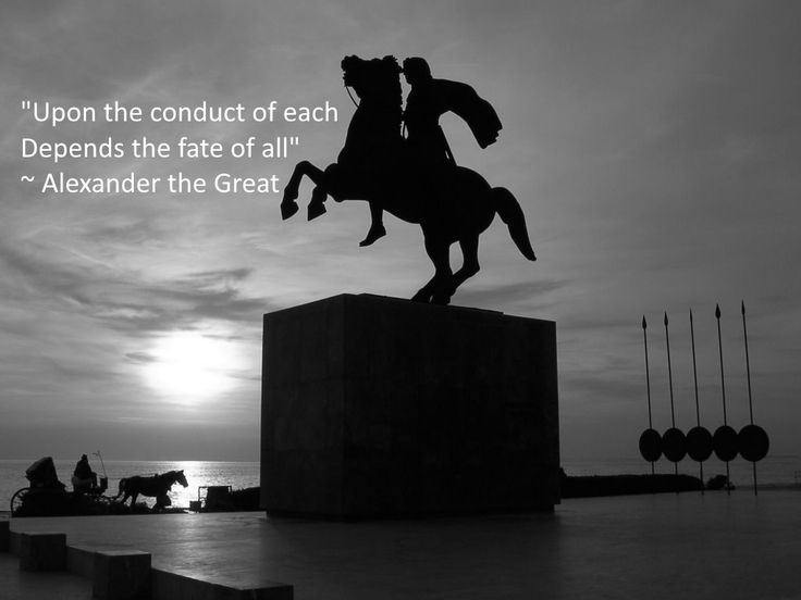 "Alexander the Great Quotes ""Upon the conduct of each, depends the fate of all"" ~ Alexander the Great, king of the ancient Greek kingdom of Macedonia"