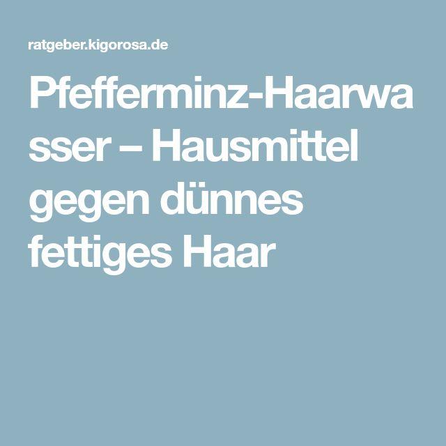 Pfefferminz-Haarwasser – Hausmittel gegen dünnes fettiges Haar