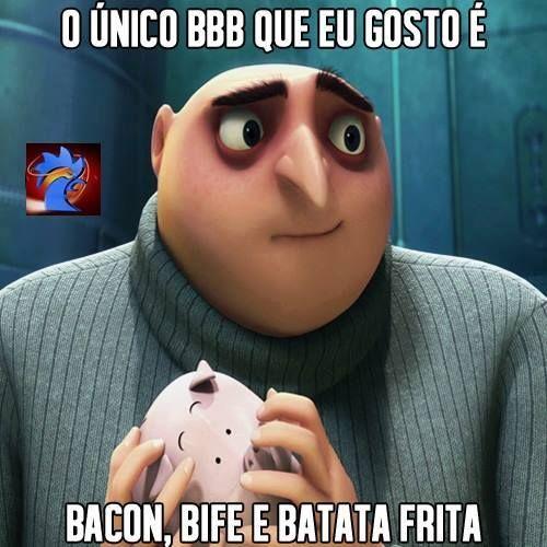 O único BBB que eu gosto é bacon, bife e batata frita