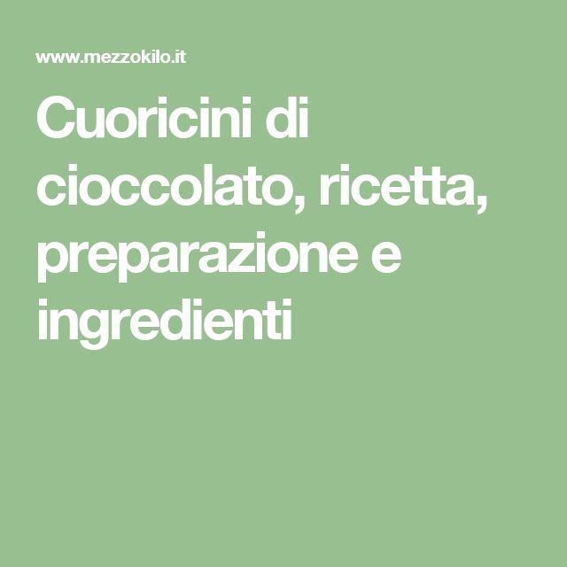 Cuoricini di cioccolato, ricetta, preparazione e ingredienti