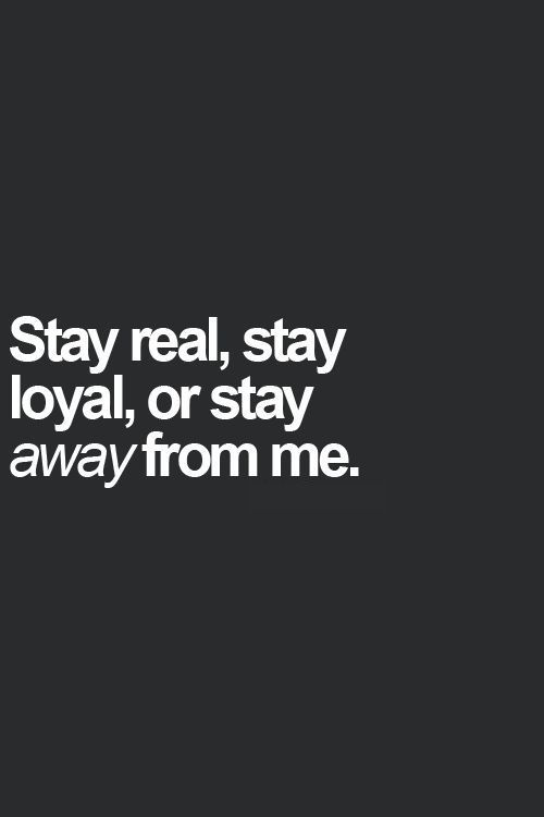 Stay real, stay loyal, or stay away from me. Why do some people find honesty & integrity to be difficult? It's not even a question! #INTJ