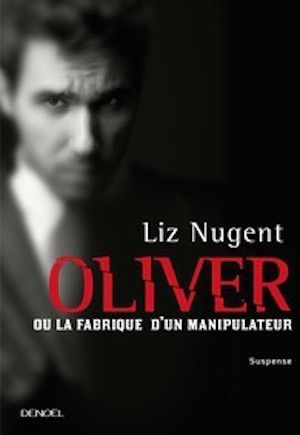 Nugent, Liz - Oliver ou la fabrique d'un manipulateur