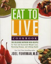 bokomslag Eat to Live Cookbook: 200 Delicious Nutrient-Rich Recipes for Fast and Sustained Weight Loss, Reversing Disease, and Lifelong Health