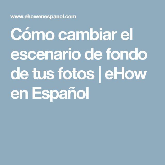 Cómo cambiar el escenario de fondo de tus fotos   eHow en Español