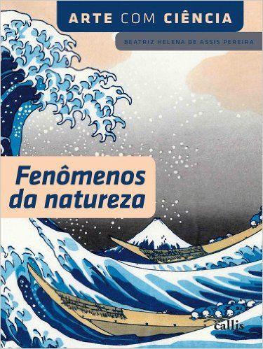 Fenômenos da Natureza - Coleção Arte com Ciência - Livros na Amazon.com.br