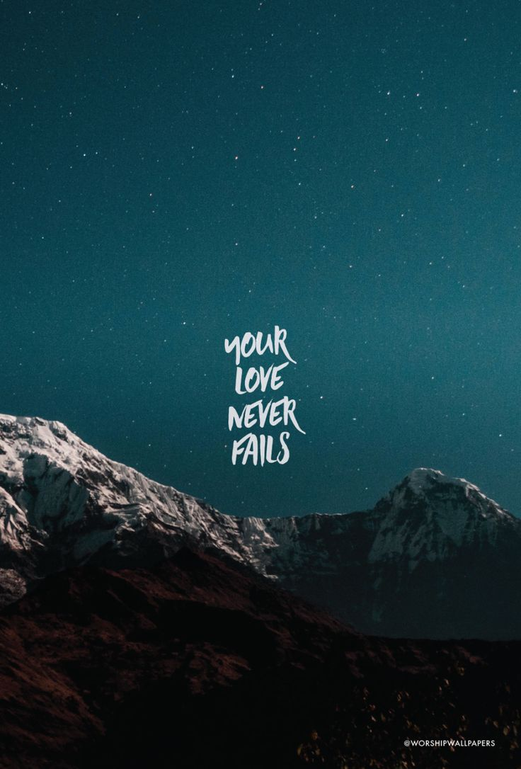 """Your Love Never Fails"" by Jesus Culture // Phone screen format // Like us on Facebook www.facebook.com/worshipwallpapers // Follow us on Instagram @worshipwallpapers"