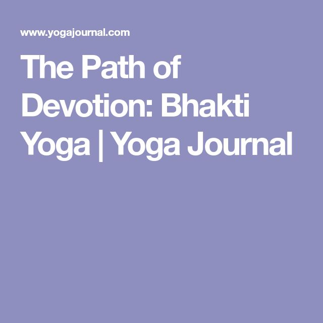 The Path of Devotion: Bhakti Yoga | Yoga Journal