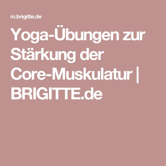 Yoga-Übungen zur Stärkung der Core-Muskulatur | BRIGITTE.de