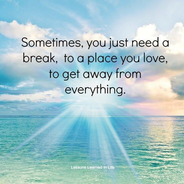 Lessons Learned in Life | Sometimes, you just need a break, to a place you love, to get away from everything.
