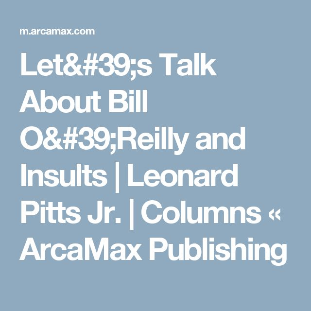 Let's Talk About Bill O'Reilly and Insults   Leonard Pitts Jr.   Columns « ArcaMax Publishing