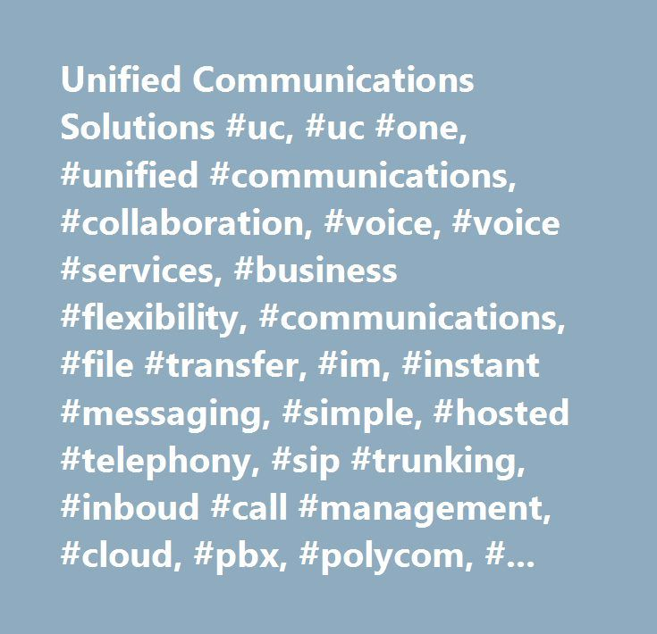Unified Communications Solutions #uc, #uc #one, #unified #communications, #collaboration, #voice, #voice #services, #business #flexibility, #communications, #file #transfer, #im, #instant #messaging, #simple, #hosted #telephony, #sip #trunking, #inboud #call #management, #cloud, #pbx, #polycom, #broadsoft, #accessibility, #ucc…