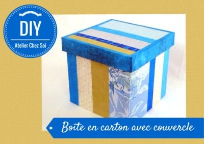Fiche créative Boite en carton avec couvercle - DIY Atelier Chez Soi