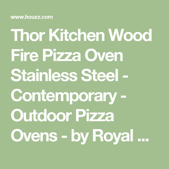 Thor Kitchen Wood Fire Pizza Oven Stainless Steel - Contemporary - Outdoor Pizza Ovens - by Royal Genesis Corp