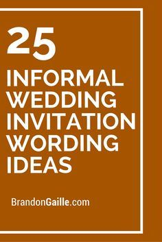 25 Informal Wedding Invitation Wording Ideas                                                                                                                                                     More