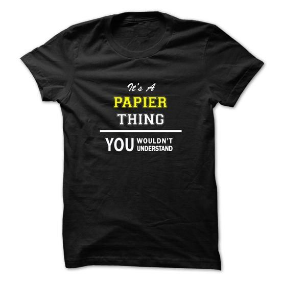 Its a PAPIER thing, you wouldnt understand !! #jobs #tshirts #PAPIER #gift #ideas #Popular #Everything #Videos #Shop #Animals #pets #Architecture #Art #Cars #motorcycles #Celebrities #DIY #crafts #Design #Education #Entertainment #Food #drink #Gardening #Geek #Hair #beauty #Health #fitness #History #Holidays #events #Home decor #Humor #Illustrations #posters #Kids #parenting #Men #Outdoors #Photography #Products #Quotes #Science #nature #Sports #Tattoos #Technology #Travel #Weddings #Women