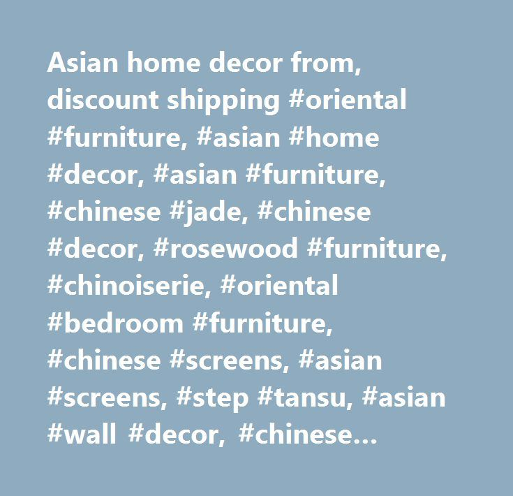 Asian home decor from, discount shipping #oriental #furniture, #asian #home #decor, #asian #furniture, #chinese #jade, #chinese #decor, #rosewood #furniture, #chinoiserie, #oriental #bedroom #furniture, #chinese #screens, #asian #screens, #step #tansu, #asian #wall #decor, #chinese #lacquer…