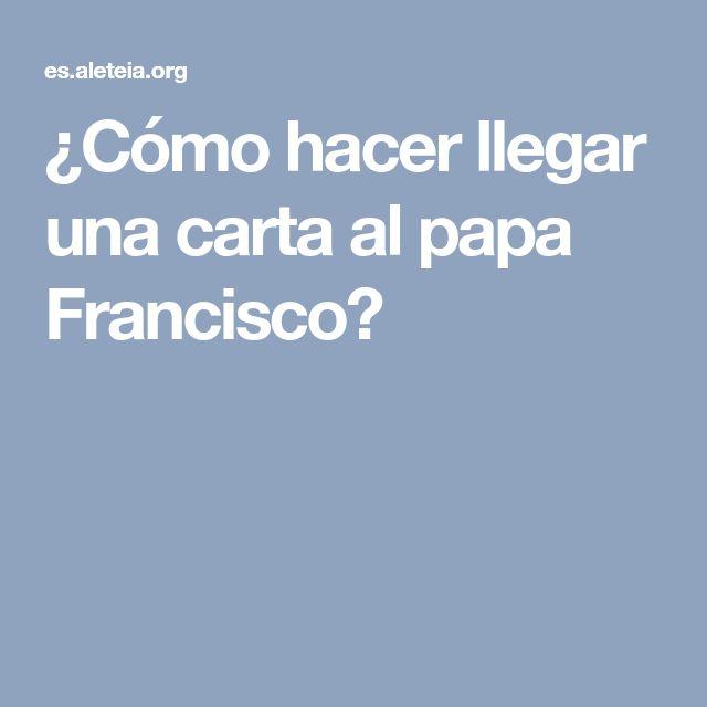 ¿Cómo hacer llegar una carta al papa Francisco?