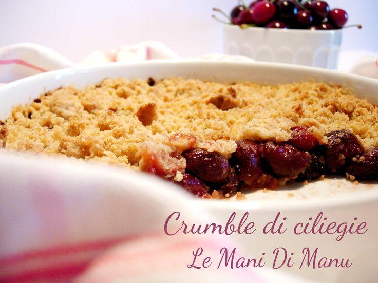 Crumble di ciliegie, Ricetta dolce facile http://blog.giallozafferano.it/lemanidimanu/crumble-di-ciliegie-ricetta-dolce-facile