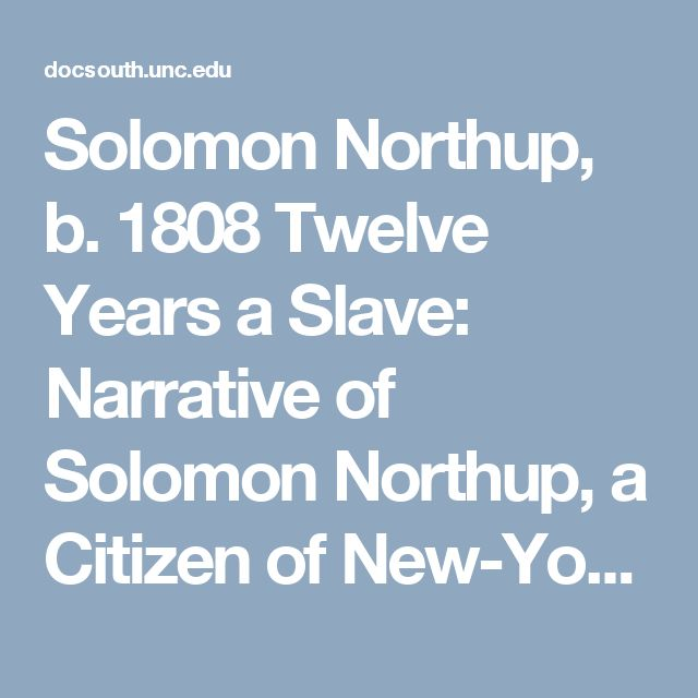 Solomon Northup, b. 1808 Twelve Years a Slave: Narrative of Solomon Northup, a Citizen of New-York, Kidnapped in Washington City in 1841, and Rescued in 1853.