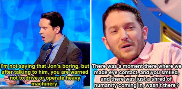 """When he got absolutely roasted by Jimmy Carr. 