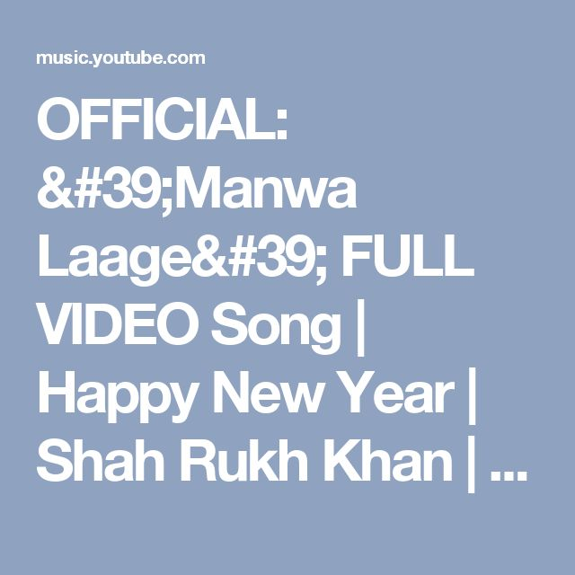 OFFICIAL: 'Manwa Laage' FULL VIDEO Song | Happy New Year | Shah Rukh Khan | Arijit Singh - YouTube Music