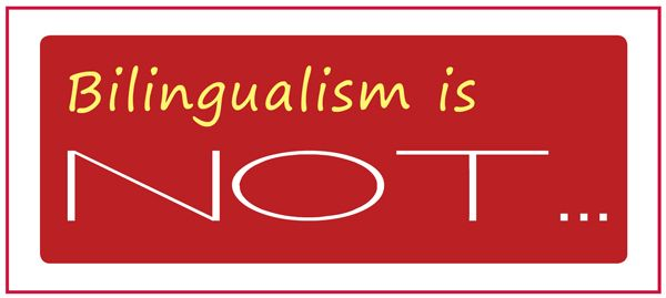 What Bilingualism Is NOT