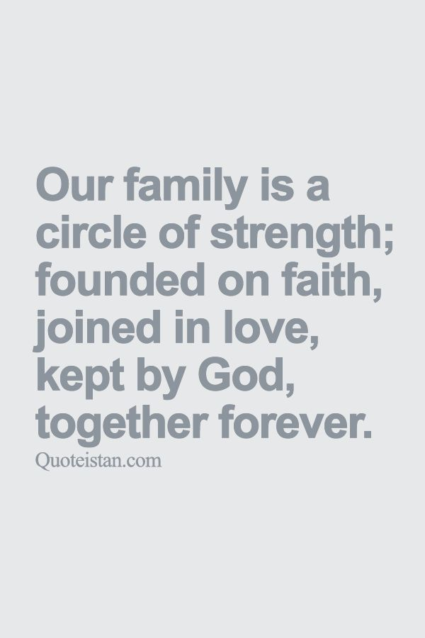 Our #family is a circle of #strength; founded on faith joined in love kept by God together forever. http://www.quoteistan.com/2015/09/our-family-is-circle-of-strength.html