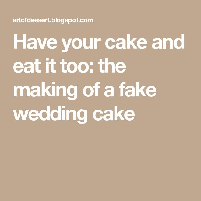 Have your cake and eat it too: the making of a fake wedding cake