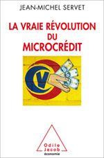 LA VRAIE RÉVOLUTION DU MICROCRÉDIT de Jean-Michel Servet. Cet ouvrage rappelle le contexte dans lequel est né le microcrédit – celui de la promotion d'un marché prétendument pacificateur et libérateur –, il démonte le mythe selon lequel il pourrait éradiquer la pauvreté dans les pays en développement et émergents en favorisant le microentrepreneuriat et l'autoemploi. Cote : 2-1062 SER