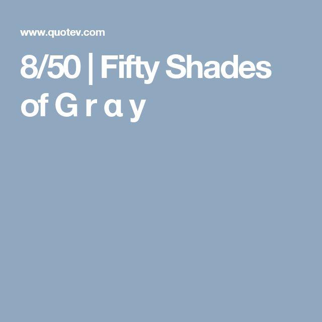 8/50 | Fifty Shades of G r α y