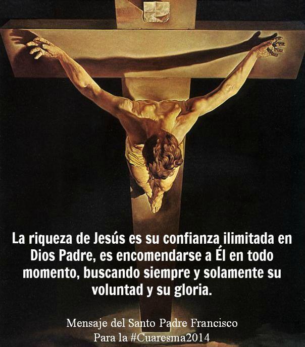 #Cuaresma2014 La riqueza de Jesús es su confianza en el Padre en todo momento buscando solamente su voluntad y gloria #PapaFrancisco