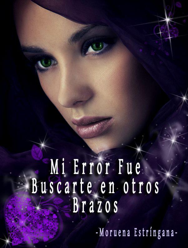 La Guardia de Los Libros : Mi Error fue Buscarte en Otros Brazos, Saga Mi Err...