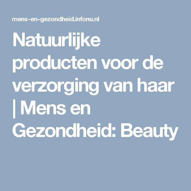 Natuurlijke producten voor de verzorging van haar | Mens en Gezondheid: Beauty