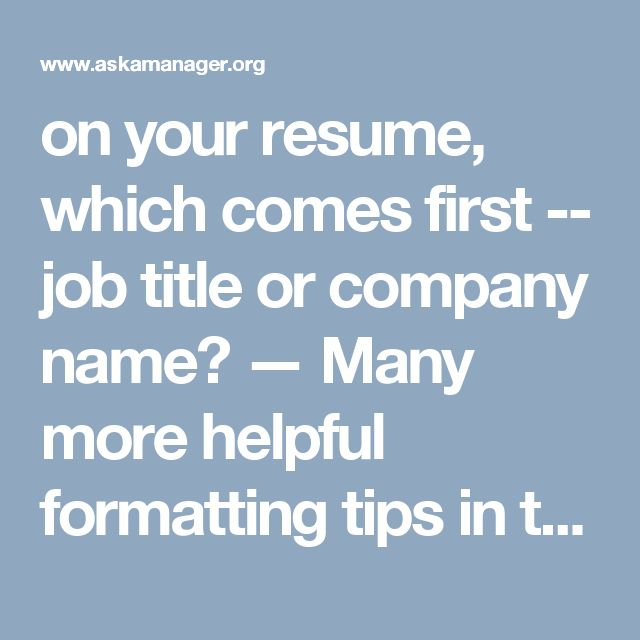 On your resume, which comes first -- job title or company name - resume job titles