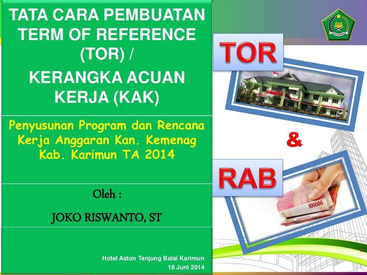 Tata Cara Pembuatan TOR /KAK sebagai data dukung  Usulan Anggaran tahun 2015 by Joko Riswanto via slideshare