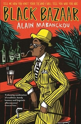 """Alain Mabanckou, Black Bazaar: Certainly becoming canonical in Francophone literature, this story of the """"Fessologue"""" in Paris is one of my favorites"""