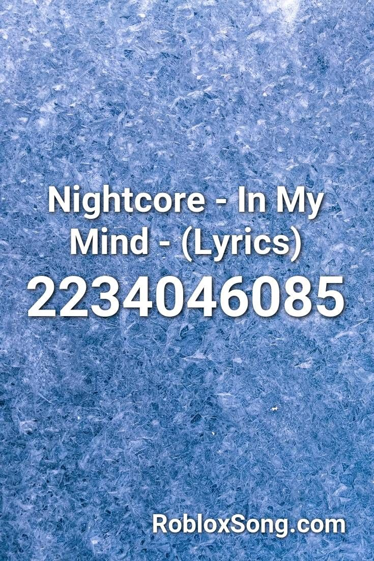 Nightcore In My Mind Lyrics Roblox Id Roblox Music Codes