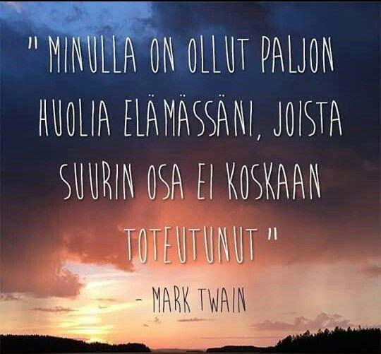 Hidasta elämää. Minulla on ollut paljon huolia elämässäni, joista suurin osa ei koskaan toteutunut Mark Twain