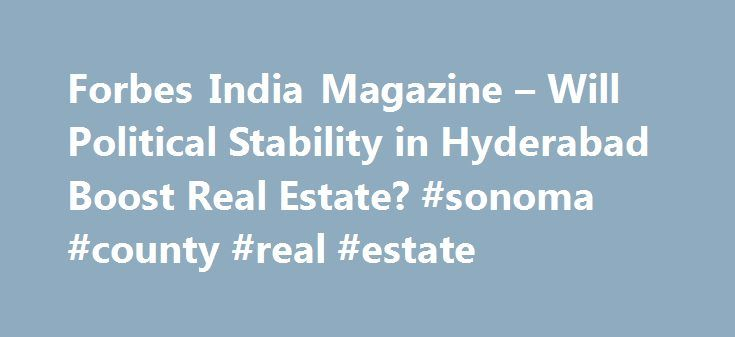 Forbes India Magazine – Will Political Stability in Hyderabad Boost Real Estate? #sonoma #county #real #estate http://sweden.remmont.com/forbes-india-magazine-will-political-stability-in-hyderabad-boost-real-estate-sonoma-county-real-estate/  #hyderabad real estate # Will Political Stability in Hyderabad Boost Real Estate? Image: Harsha Vadlamani for Forbes India t 3.25 pm on February 18, 2014, Krishnamohan Reddy jumped with joy when the Parliament announced the creation of the separate…