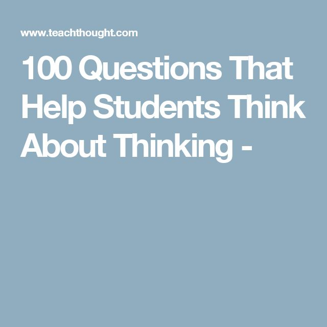 100 Questions That Help Students Think About Thinking -