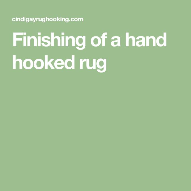 Finishing of a hand hooked rug