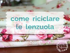 Come riciclare le lenzuola http://www.lodicolofaccio.it/2017/06/come-riciclare-lenzuola.html