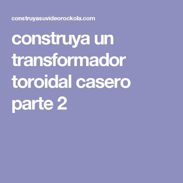 construya un transformador toroidal casero parte 2