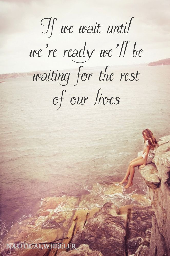 """If we wait until we're ready, we'll be waiting for the rest of our lives."" @Emma Zangs Zangs Ross"