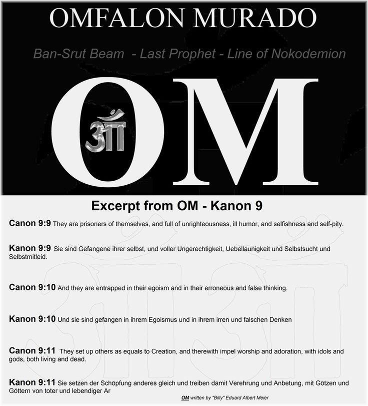 Excerpt from OM - Kanon 9    Canon 9:9 They are prisoners of themselves, and full of unrighteousness, ill humor, and selfishness and self-pity.   Kanon 9:9 Sie sind Gefangene ihrer selbst, und voller Ungerechtigkeit, Uebellaunigkeit und Selbstsucht und Selbstmitleid.    Canon 9:10 And they are entrapped in their egoism and in their erroneous and false thinking.    Kanon 9:10 Und sie sind gefangen in ihrem Egoismus und in ihrem irren und falschen Denken    Canon 9:11  They set up others as…