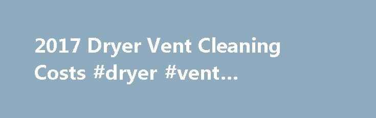 2017 Dryer Vent Cleaning Costs #dryer #vent #maintenance  # How Much Does it Cost to Clean Dryer Vents? In most homes today, a clothing dryer is a common appliance used on a regu