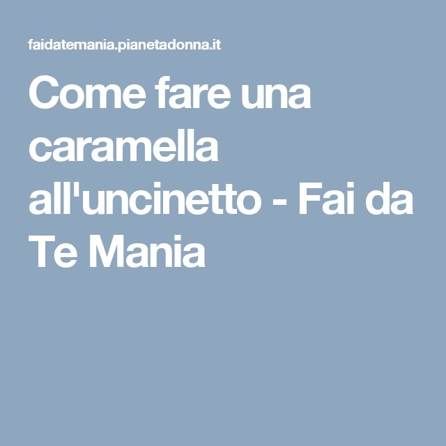 Come fare una caramella all'uncinetto - Fai da Te Mania