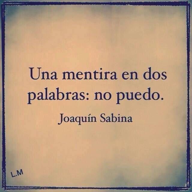 Una mentira en dos palabras: no puedo -Joaquín Sabina- vía @grodriguez30